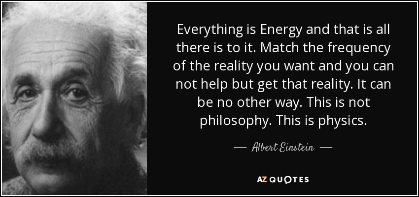 quote-everything-is-energy-and-that-is-all-there-is-to-it-match-the-frequency-of-the-reality-albert-einstein-61-70-75 copia